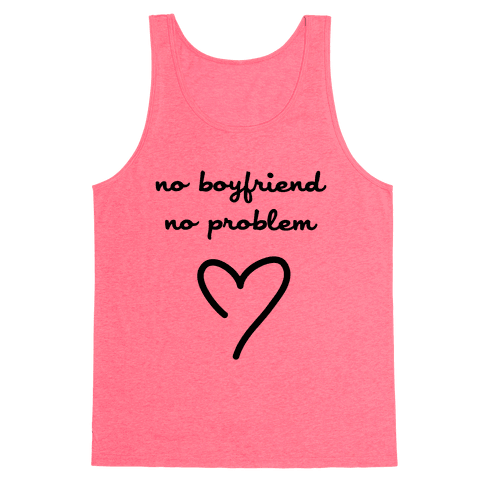 No Boyfriend, No Problem Tank Top
