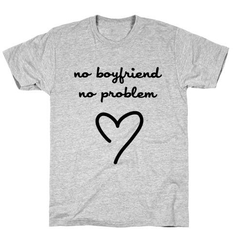 No Boyfriend, No Problem Mens/Unisex T-Shirt
