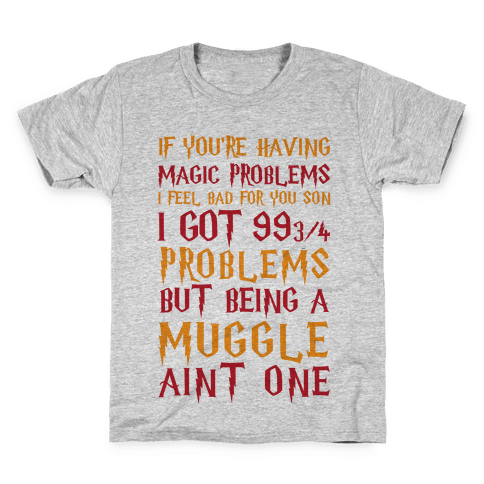 If You're Having Magic Problems I Feel Bad For You Son I Got 99 3/4 Problems But Being A Muggle Aint One Kids T-Shirt