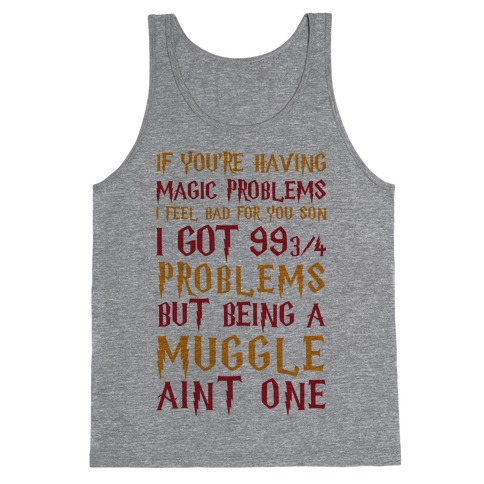 If You're Having Magic Problems I Feel Bad For You Son I Got 99 3/4 Problems But Being A Muggle Aint One Tank Top