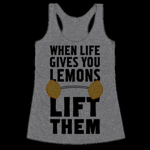 When Life Gives You Lemons, Lift Them! Racerback Tank Top