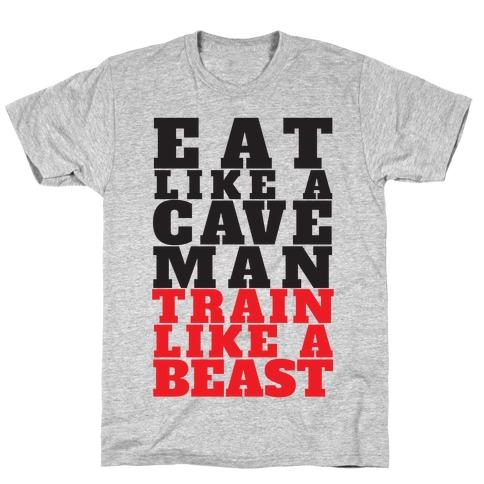 Eat Like A Caveman Train Like A Beast T-Shirt