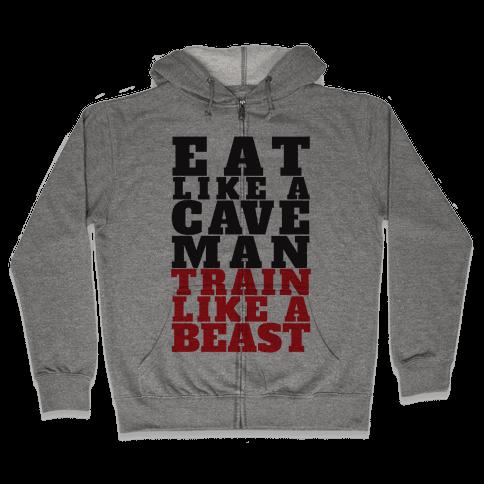 Eat Like A Caveman Train Like A Beast Zip Hoodie