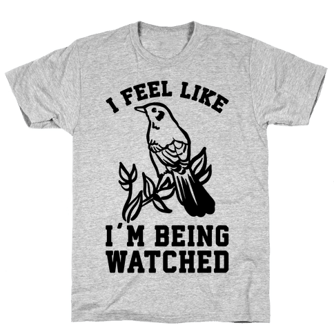I Feel Like I'm Being Watched Mens T-Shirt