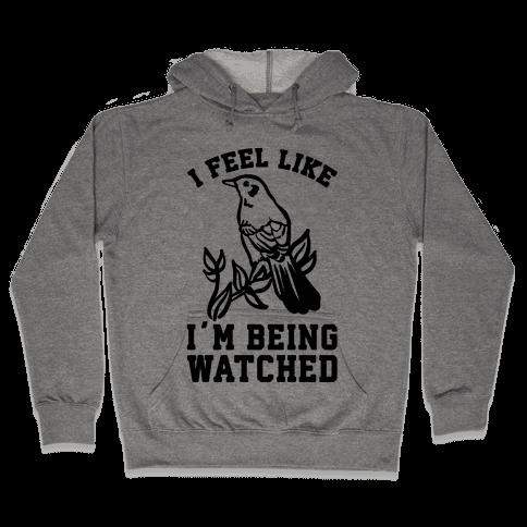 I Feel Like I'm Being Watched Hooded Sweatshirt