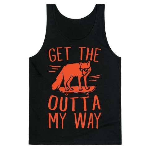 Get The Fox Outta My Way Tank Top
