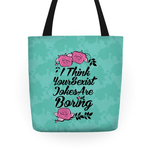 I Think Your Sexist Jokes Are Boring Tote