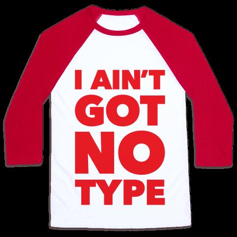 I Ain't Got No Type Baseball Tee
