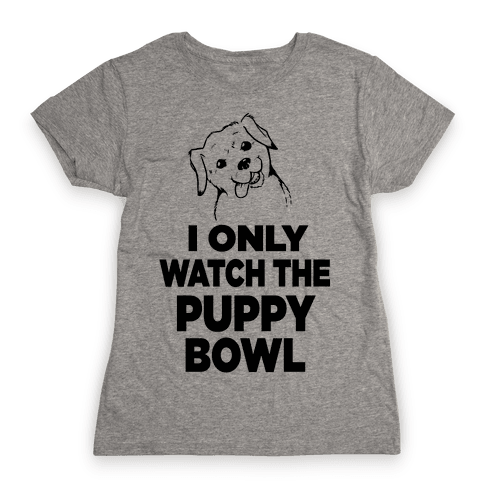 I Only Watch the Puppy Bowl Womens T-Shirt