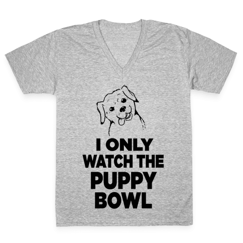 I Only Watch the Puppy Bowl V-Neck Tee Shirt