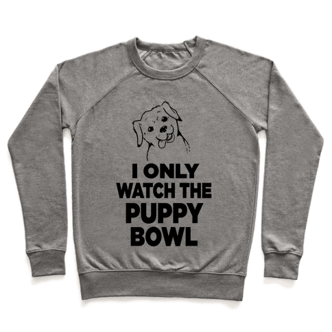 I Only Watch the Puppy Bowl Pullover