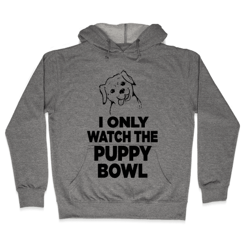 I Only Watch the Puppy Bowl Hooded Sweatshirt