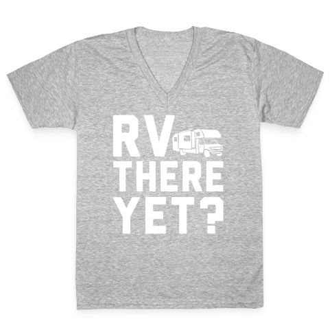 RV There Yet? V-Neck Tee Shirt