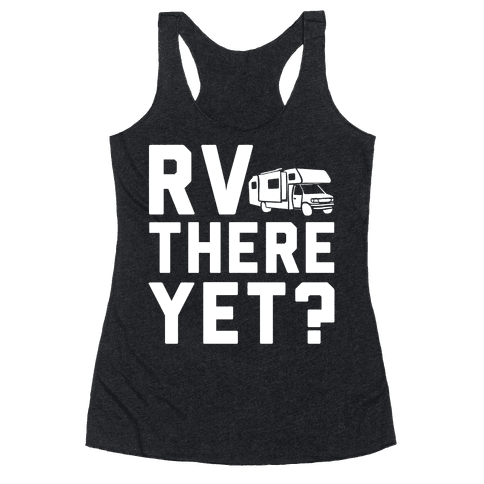 RV There Yet? Racerback Tank Top