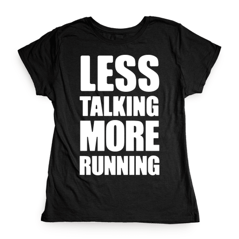 Less Talking More Running Womens T-Shirt