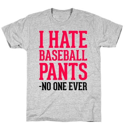 I Hate Baseball Pants T-Shirt