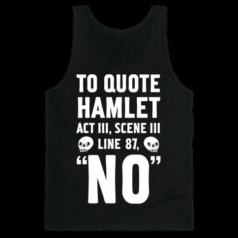 """To Quote Hamlet Act III, Scene iii Line 87,""""No"""" Tank Top"""
