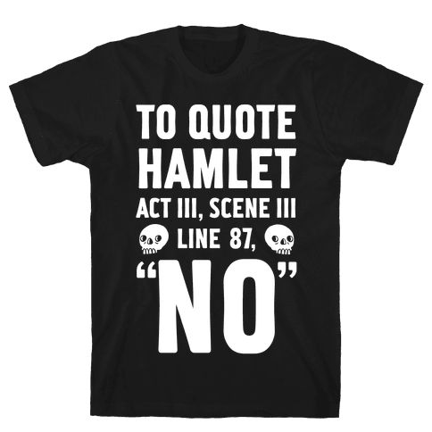 "To Quote Hamlet Act III, Scene iii Line 87,""No"" Mens T-Shirt"