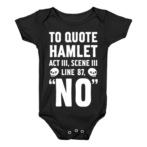 "To Quote Hamlet Act III, Scene iii Line 87,""No"" Baby Onesy"