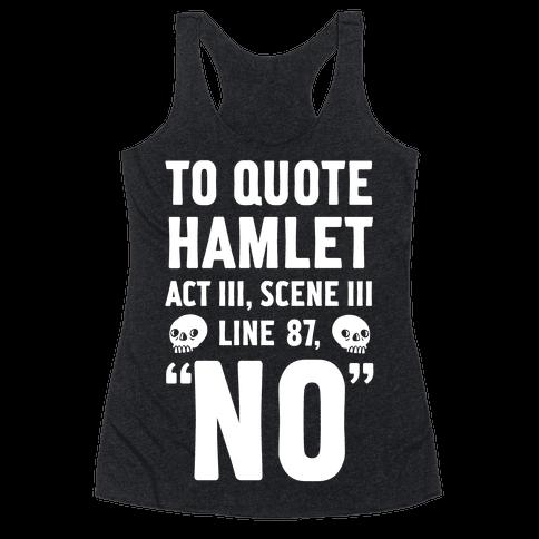 """To Quote Hamlet Act III, Scene iii Line 87,""""No"""" Racerback Tank Top"""