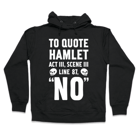 "To Quote Hamlet Act III, Scene iii Line 87,""No"" Hooded Sweatshirt"