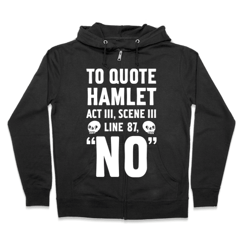 "To Quote Hamlet Act III, Scene iii Line 87,""No"" Zip Hoodie"