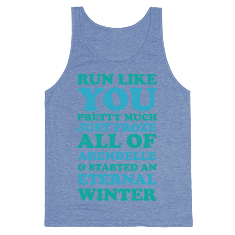 Run Like You Pretty Much Just Froze All of Arendelle Tank Top