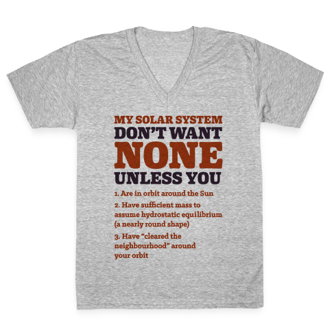My Solar System Don't Want None V-Neck Tee Shirt