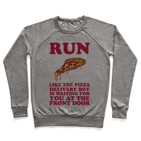 Run Like The Pizza Delivery Boy Is Waiting For You At The Front Door Pullover