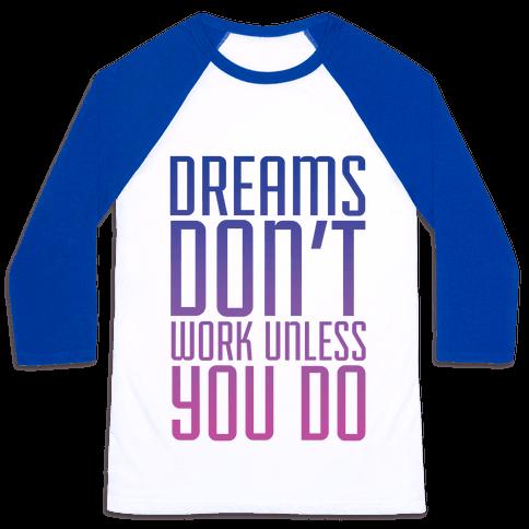 Dreams Don't Work Baseball Tee