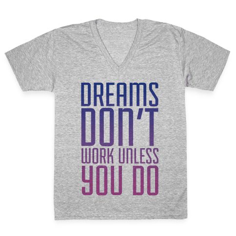 Dreams Don't Work V-Neck Tee Shirt