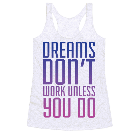 Dreams Don't Work Racerback Tank Top