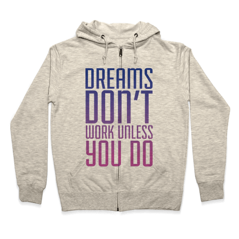Dreams Don't Work Zip Hoodie