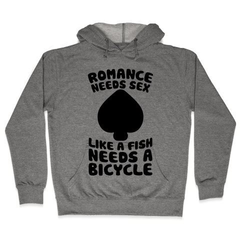 Romance Needs Sex Like A Fish Needs A Bicycle Hooded Sweatshirt