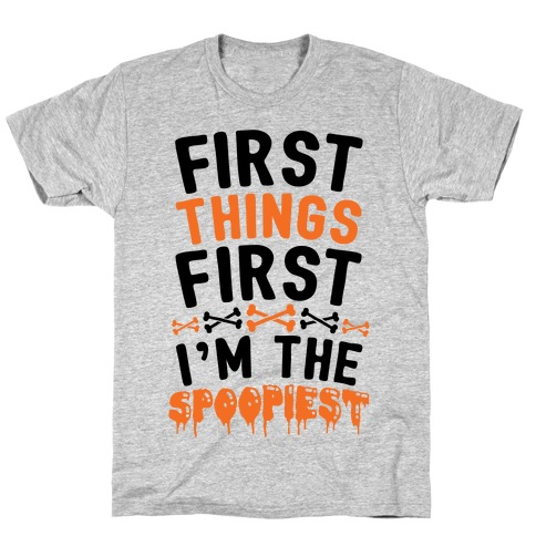 First Things First I'm The Spoopiest T-Shirt