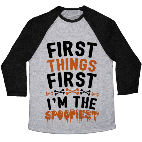 First Things First I'm The Spoopiest Baseball Tee