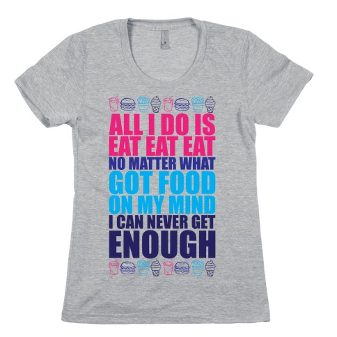 All I Do Is Eat Eat Eat Womens T-Shirt