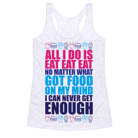 All I Do Is Eat Eat Eat  Racerback Tank Top
