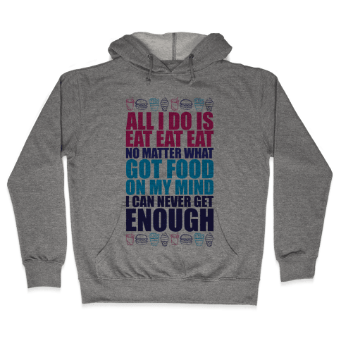 All I Do Is Eat Eat Eat  Hooded Sweatshirt