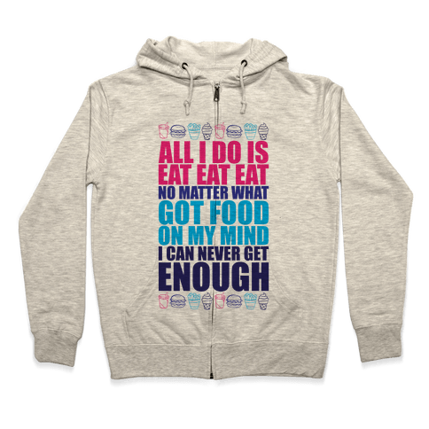All I Do Is Eat Eat Eat  Zip Hoodie