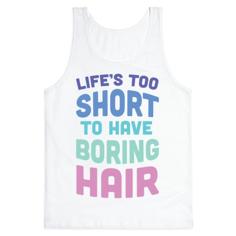 Life's Too Short To Have Boring Hair Tank Top
