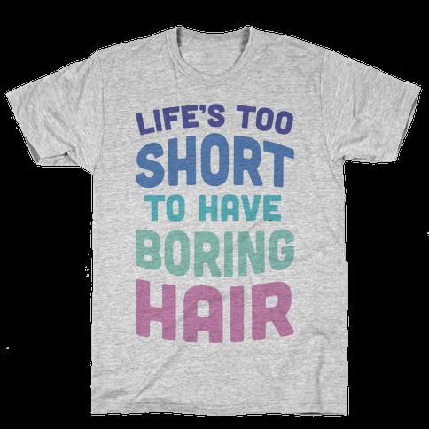 Life's Too Short To Have Boring Hair Mens T-Shirt