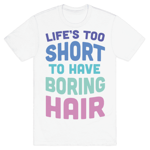 Life's Too Short To Have Boring Hair Mens T-Shirt