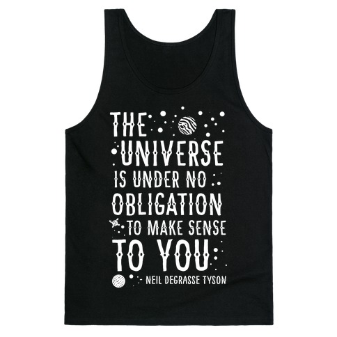 The Universe is Under No Obligation To Make Sense To You Tank Top