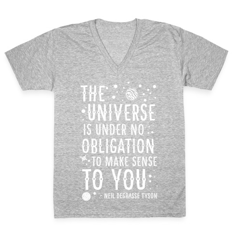The Universe is Under No Obligation To Make Sense To You V-Neck Tee Shirt