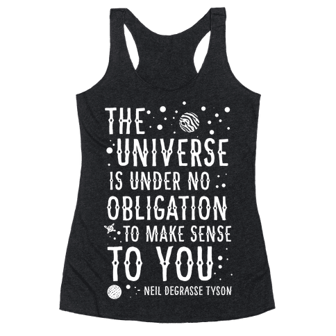 The Universe is Under No Obligation To Make Sense To You Racerback Tank Top