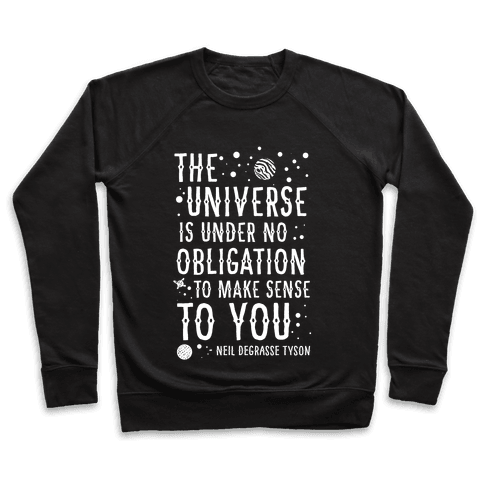 The Universe is Under No Obligation To Make Sense To You Pullover