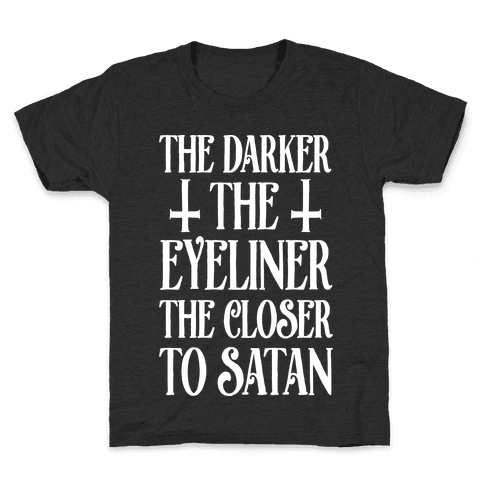 The Darker The Eyeliner The Closer To Satan Kids T-Shirt