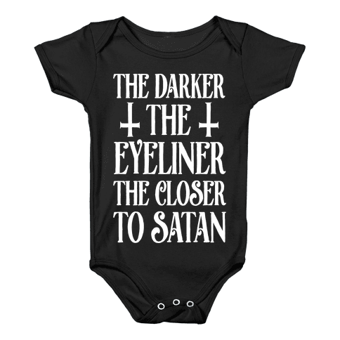 The Darker The Eyeliner The Closer To Satan Baby Onesy
