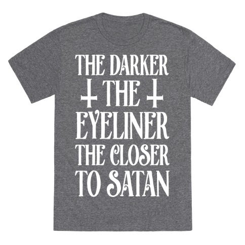 The Darker The Eyeliner The Closer To Satan T-Shirt